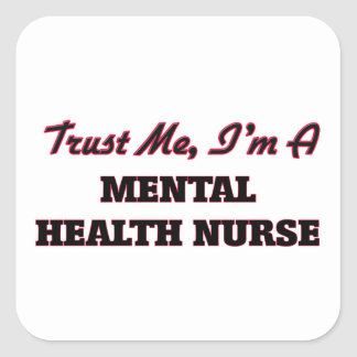 Trust me I'm a Mental Health Nurse Square Sticker