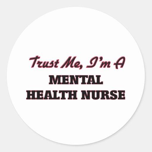 Trust me I'm a Mental Health Nurse Round Sticker