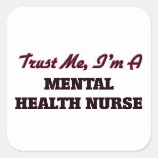 Trust me I'm a Mental Health Nurse Square Stickers