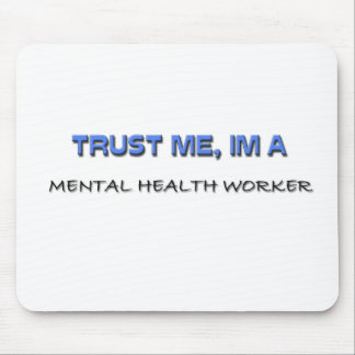 Trust Me I'm a Mental Health Worker Mouse Mat