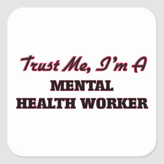 Trust me I'm a Mental Health Worker Square Sticker
