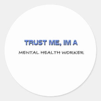 Trust Me I'm a Mental Health Worker Round Sticker