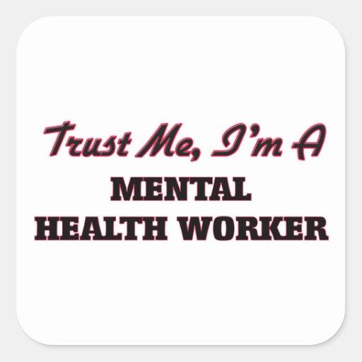 Trust me I'm a Mental Health Worker Square Sticker