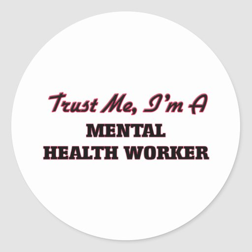 Trust me I'm a Mental Health Worker Round Stickers