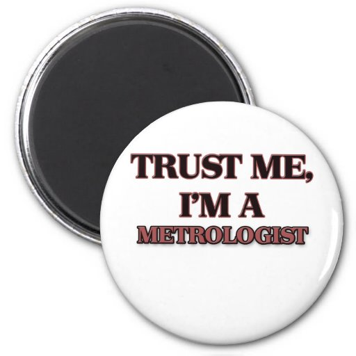 Trust Me I'm A METROLOGIST