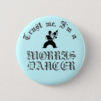 Trust Me I'm A Morris Dancer 6 Cm Round Badge