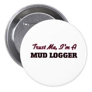 Trust me I'm a Mud Logger 7.5 Cm Round Badge