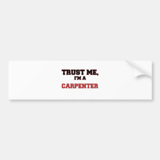 Trust Me I'm a My Carpenter Bumper Sticker