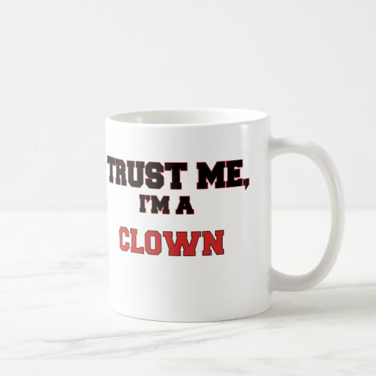 Trust Me I'm a My Clown Coffee Mug