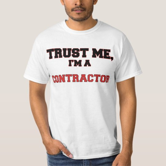Trust Me I'm a My Contractor T-Shirt