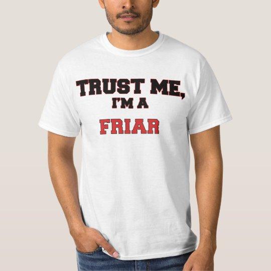 Trust Me I'm a My Friar T-Shirt