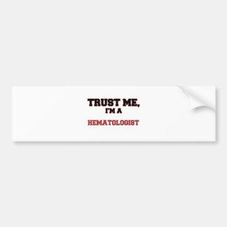 Trust Me I'm a My Hematologist Car Bumper Sticker