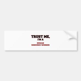 Trust Me I'm a My Human Resource Worker Bumper Stickers