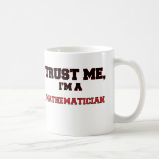 Trust Me I'm a My Mathematician Classic White Coffee Mug