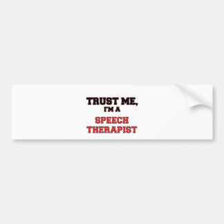 Trust Me I'm a My Speech Therapist Bumper Sticker