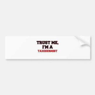 Trust Me I'm a My Taxidermist Bumper Sticker
