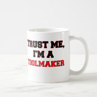 Trust Me I'm a My Toolmaker Coffee Mugs