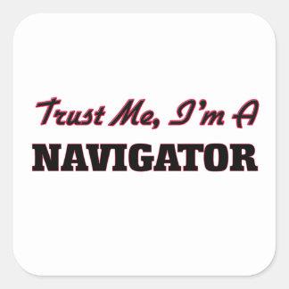 Trust me I'm a Navigator Square Sticker