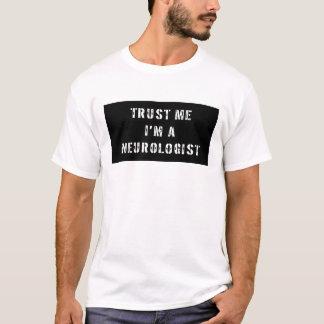 Trust Me I'm A Neurologist T-Shirt