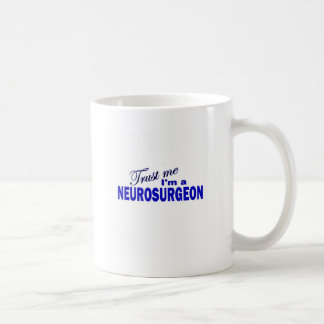 Trust Me I'm a Neurosurgeon Coffee Mug