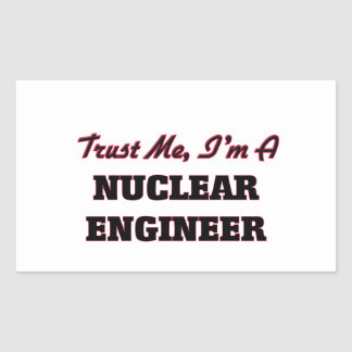 Trust me I'm a Nuclear Engineer Stickers