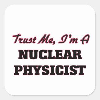 Trust me I'm a Nuclear Physicist Square Sticker