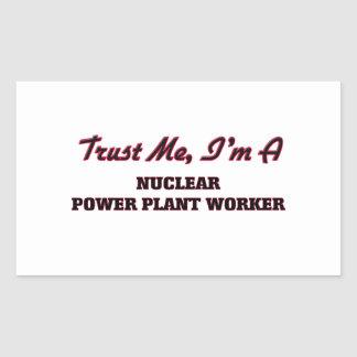 Trust me I'm a Nuclear Power Plant Worker Sticker