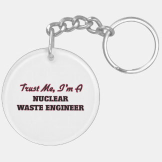 Trust me I'm a Nuclear Waste Engineer Keychain