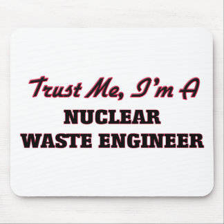 Trust me I'm a Nuclear Waste Engineer Mouse Pads