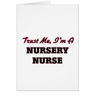 Trust me I'm a Nursery Nurse Greeting Card