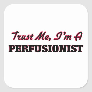 Trust me I'm a Perfusionist Square Sticker
