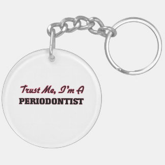 Trust me I'm a Periodontist Acrylic Key Chains