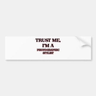 Trust Me I'm A PHOTOGRAPHIC STYLIST Bumper Sticker