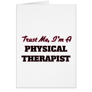 Trust me I'm a Physical arapist Greeting Cards