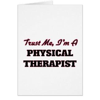 Trust me I'm a Physical arapist Greeting Card