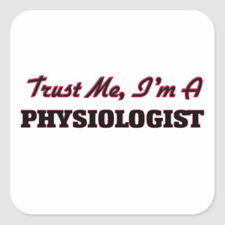Trust me I'm a Physiologist Square Sticker