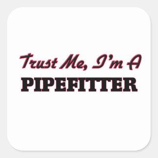 Trust me I'm a Pipefitter Square Sticker