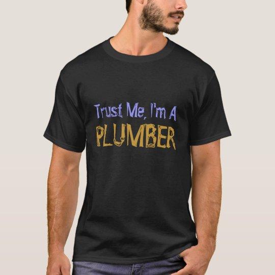 Trust Me, I'm A PLUMBER T-Shirt