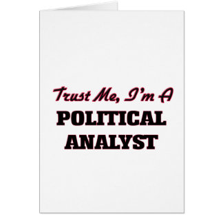 Trust me I'm a Political Analyst Greeting Card