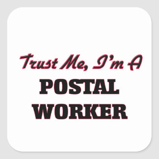 Trust me I'm a Postal Worker Square Sticker