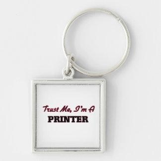 Trust me I'm a Printer Keychains