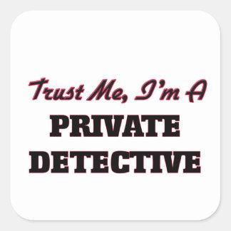 Trust me I'm a Private Detective Square Sticker
