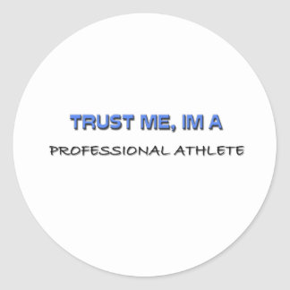 Trust Me I'm a Professional Athlete Stickers