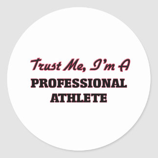 Trust me I'm a Professional Athlete Round Sticker