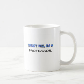 Trust Me I'm a Professor Mugs