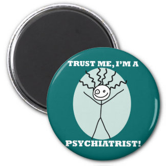 Trust Me I'm A Psychiatrist 6 Cm Round Magnet