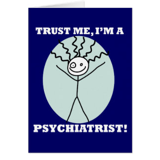 Trust Me I'm A Psychiatrist Greeting Cards