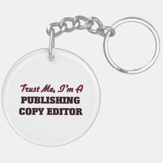 Trust me I'm a Publishing Copy Editor Acrylic Key Chains