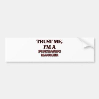 Trust Me I'm A PURCHASING MANAGER Bumper Sticker