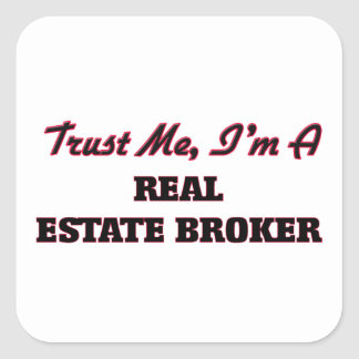 Trust me I'm a Real Estate Broker Square Stickers
